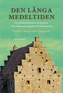 Den långa medeltiden : De nordiska ländernas historia från folkvandringstid