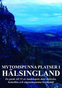 Mytomspunna platser i Hälsingland