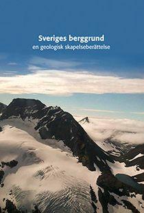 Sveriges berggrund : en geologisk skapelseberättelse