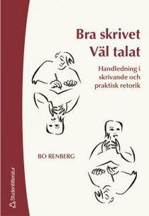 Bra skrivet väl talat : handledning i skrivande och praktisk retorik