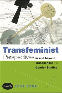 Transfeminist Perspectives in and Beyond Transgender and Gender Studies