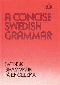 A concise Swedish grammar = Svensk grammatik på engelska. Mål : svenska som främmande språk.