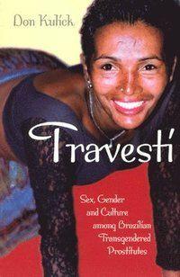 Travesti: Sex, Gender, and Culture Among Brazilian Transgendered Prostitute