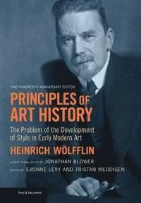 Principles of Art History: The Problem of the Development of Style in Early Modern Art, One Hundredth Anniversary Edition