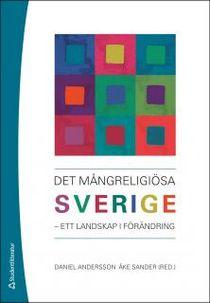 Det mångreligiösa Sverige : - ett landskap i förändring