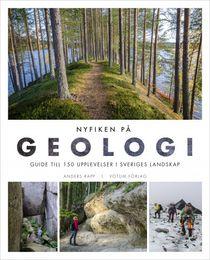 NYFIKEN PÅ GEOLOGI - guide till 150 upplevelser i Sveriges landskap