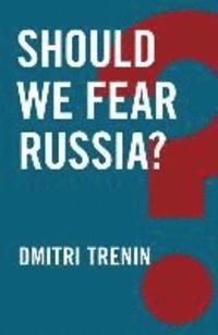 Should We Fear Russia?