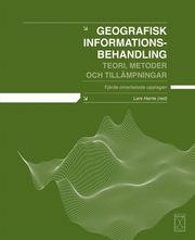 Geografisk informationsbehandling : teori, metoder och tillämpningar, fjärde omarbetade upplagan