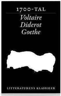 Litteraturens klassiker. Tre 1700-talsromaner : Voltaire, Diderot, Goethe