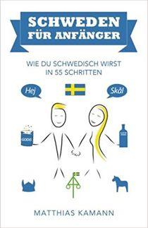 Schweden für Anfänger: Wie du schwedisch wirst - in 55 Schritten