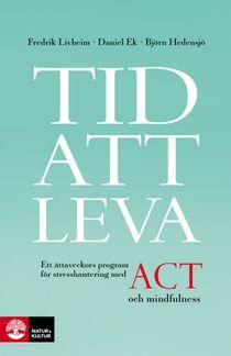 Tid att leva : Ett åttaveckors program för stresshantering med ACT