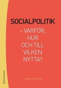 Socialpolitik - Varför, hur och till vilken nytta?