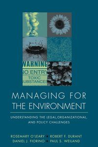 Managing for the Environment: Understanding the Legal, Organizational, and