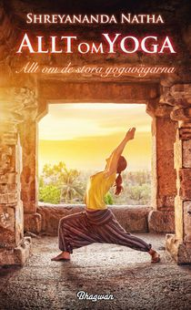 Allt om yoga : allt om de stora yogavägarna