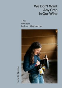 We Don't Want Any Crap in Our Wine: The women behind the bottle