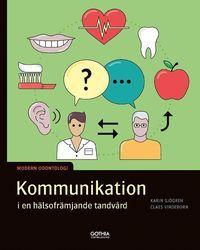 Kommunikation i en hälsofrämjande tandvård : En bok i serien Modern odontologi