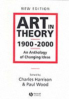 Art in theory 1900-2000 - an anthology of changing ideas