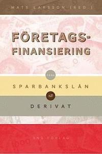 Företagsfinansiering: Från Sparbankslån Till Derivat