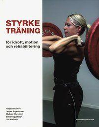Styrketräning : för idrott, motion och rehabilitering