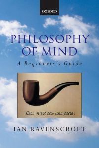 Philosophy of mind : a beginner's guide