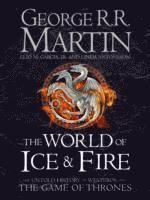 The World Of Ice And Fire: The Untold History Of Westeros And The Game Of T