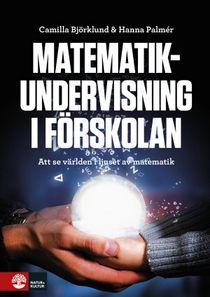 Matematikundervisning i förskolan : Att se världen i ljuset av matematik