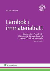 Lärobok i immaterialrätt : Upphovsrätt, Patenträtt, Mönsterrätt, Känneteckensrätt - I Sverige, EU och internationellt